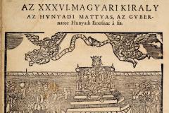 King Matthias Hunyadi sitting on the throne (book page) Paper, woodcut; sheet size: 10×16 cm National Széchényi Library, Collection of Early Printed Books, RMK I. 118, fol. 113v Gáspár Heltai: Chronica az Magyaroknac dolgairol (Chronicle of the Hungarians' Past Deeds). Kolozsvár, 1575